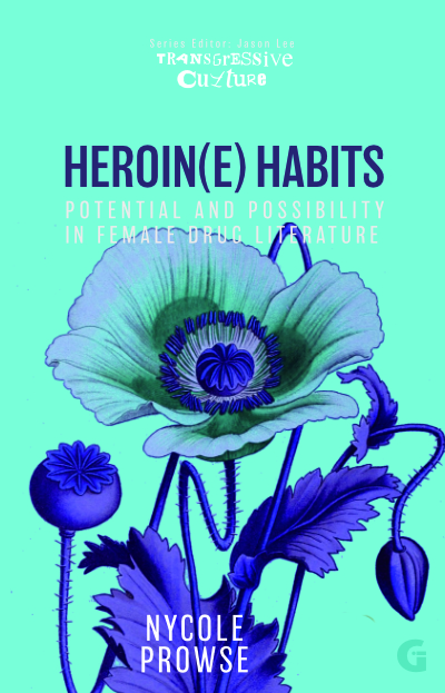 Heroin(e) Habits: Potential and Possibility in Female Drug Literature